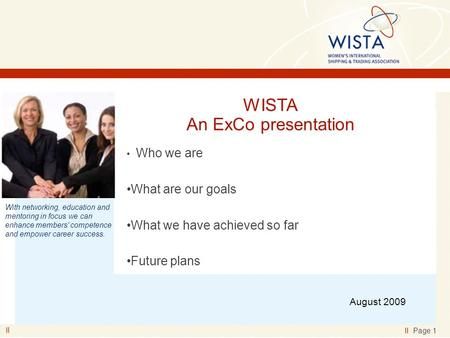 II II Page 1 With networking, education and mentoring in focus we can enhance members' competence and empower career success. WISTA An ExCo presentation.