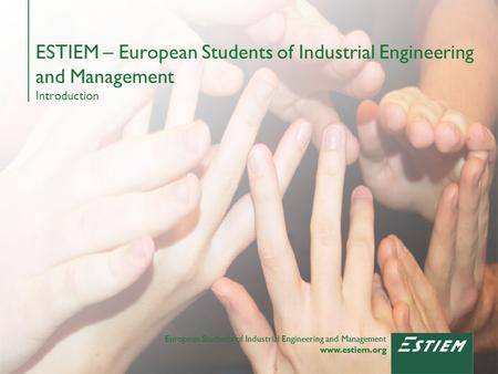 European Students of Industrial Engineering and Management www.estiem.org European Students of Industrial Engineering and Management www.estiem.org ESTIEM.
