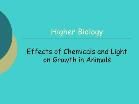 Higher Biology Effects of Chemicals and Light on Growth in Animals.