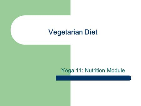 Vegetarian Diet Yoga 11: Nutrition Module. At the end of this presentation, you will have a better understanding of: Why people choose vegetarian diets.