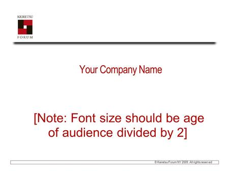 © Keiretsu Forum NY 2009. All rights reserved Your Company Name [Note: Font size should be age of audience divided by 2]