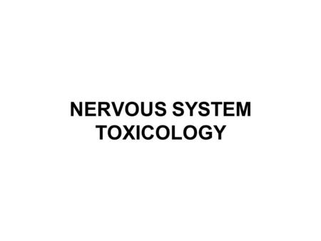 NERVOUS SYSTEM TOXICOLOGY. OUTLINE Nervous system development Nervous system anatomy and physiology Manifestations of neurotoxicity –Neuronopathies –Axonopathies.