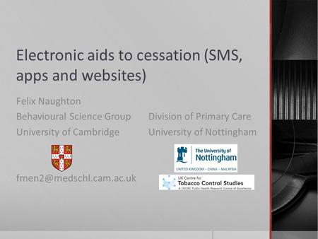 Electronic aids to cessation (SMS, apps and websites) Felix Naughton Behavioural Science Group University of Cambridge Division.