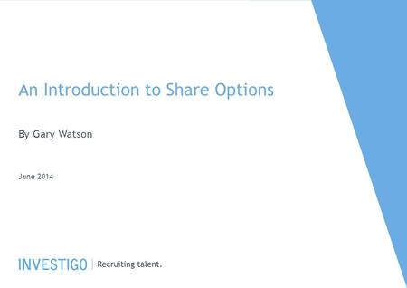 An Introduction to Share Options By Gary Watson June 2014.