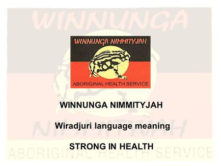 WINNUNGA NIMMITYJAH Wiradjuri language meaning STRONG IN HEALTH.