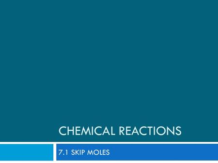 CHEMICAL REACTIONS 7.1 SKIP MOLES. TrueFalseStatementTrueFalse Products are on the left, and yield reactants on the right of a chemical equation Law of.