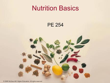 © 2008 McGraw-Hill Higher Education. All rights reserved. Nutrition Basics PE 254.