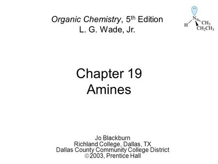 Chapter 19 Amines Organic Chemistry, 5th Edition L. G. Wade, Jr.