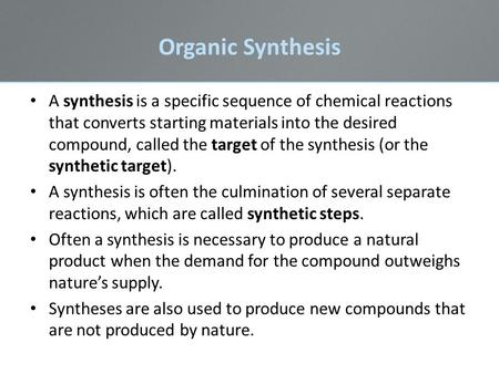 Organic Synthesis A synthesis is a specific sequence of chemical reactions that converts starting materials into the desired compound, called the target.