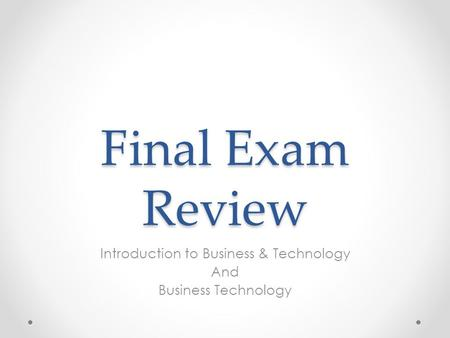 Final Exam Review Introduction to Business & Technology And Business Technology.