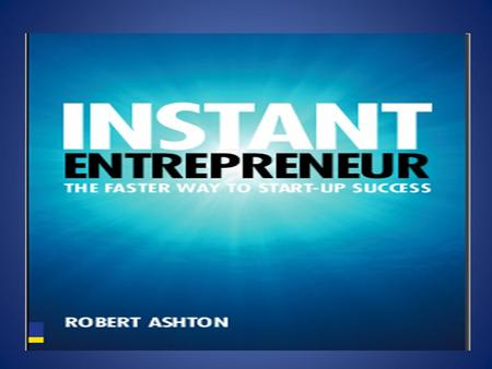 INSTANT ENTREPRENEUR 1. Preparation Ready, Started, Funded 2. Building the business Being different, Getting customers, Getting sales, Getting online,