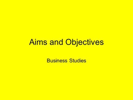 Aims and Objectives Business Studies.