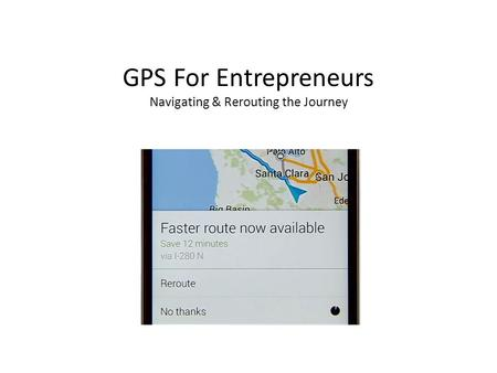 GPS For Entrepreneurs Navigating & Rerouting the Journey.