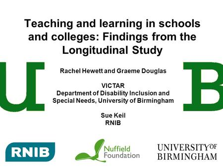 Teaching and learning in schools and colleges: Findings from the Longitudinal Study Rachel Hewett and Graeme Douglas VICTAR Department of Disability Inclusion.