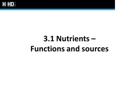 3.1 Nutrients – Functions and sources