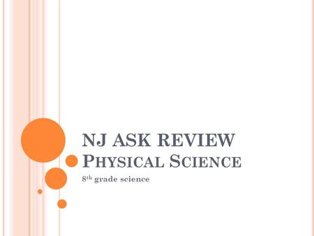 NJ ASK REVIEW P HYSICAL S CIENCE 8 th grade science.