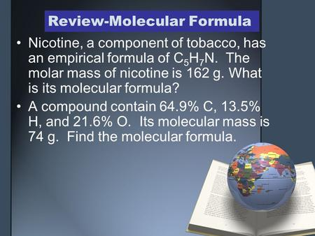 Review-Molecular Formula Nicotine, a component of tobacco, has an empirical formula of C 5 H 7 N. The molar mass of nicotine is 162 g. What is its molecular.