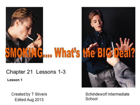 Created by T Stivers Edited Aug 2013 Schindewolf Intermediate School Lesson 1 Chapter 21 Lessons 1-3.