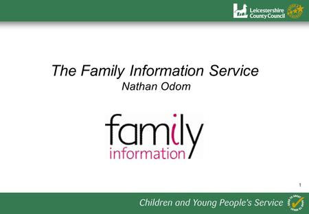 1 The Family Information Service Nathan Odom. 2 1.Provide accurate information, advice & assistance to families and practitioners on the range of services.