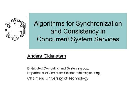 Algorithms for Synchronization and Consistency in Concurrent System Services Anders Gidenstam Distributed Computing and Systems group, Department of Computer.