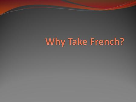 Take French because… French is You will truly enjoy the time spent in my class! Learn by doing a variety of activities. Songs, Skits, Art, and Dancing.