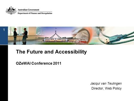 The Future and Accessibility OZeWAI Conference 2011 Jacqui van Teulingen Director, Web Policy 1.