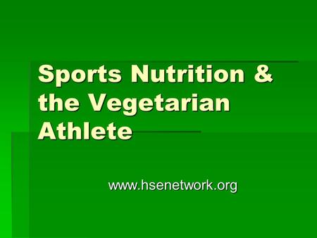 Sports Nutrition & the Vegetarian Athlete www.hsenetwork.org.