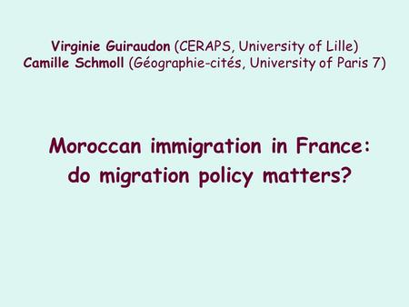 Virginie Guiraudon (CERAPS, University of Lille) Camille Schmoll (Géographie-cités, University of Paris 7) Moroccan immigration in France: do migration.