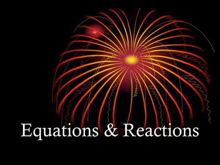 Equations & Reactions. 8.1 Describing Chemical Reactions A. Chemical Changes and Reactions produced 1. New substances are produced. breaknew bonds 2.