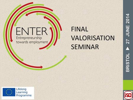BRiSTOL  27 JUNE 2014 BRiSTOL  27 JUNE 2014 FINAL VALORISATION SEMINAR.