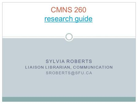 SYLVIA ROBERTS LIAISON LIBRARIAN, COMMUNICATION CMNS 260 research guide research guide.