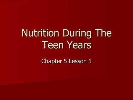 Nutrition During The Teen Years Chapter 5 Lesson 1.