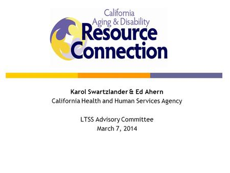 Karol Swartzlander & Ed Ahern California Health and Human Services Agency LTSS Advisory Committee March 7, 2014.