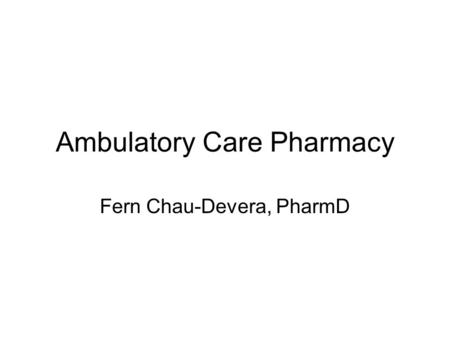Ambulatory Care Pharmacy Fern Chau-Devera, PharmD.