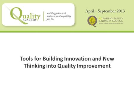 Tools for Building Innovation and New Thinking into Quality Improvement.