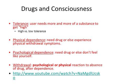 "Drugs and Consciousness Tolerance: user needs more and more of a substance to get ""high"" –High vs. low tolerance Physical dependence: need drug or else."