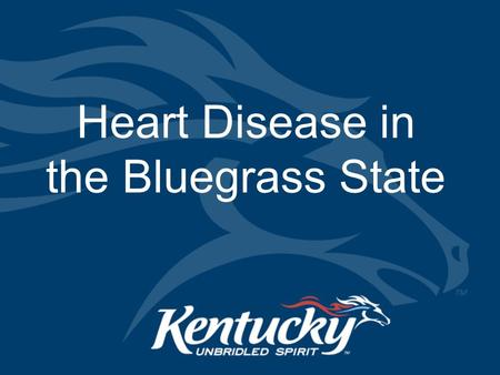 Heart Disease in the Bluegrass State. Cabinet for Health and Family Services HEART DISEASE IS DEADLY IN KENTUCKY : Source: Kentucky Department for Public.