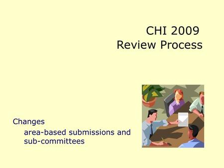 CHI 2009 Review Process Changes area-based submissions and sub-committees.