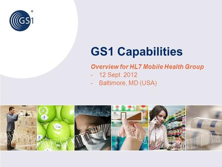 GS1 Capabilities Overview for HL7 Mobile Health Group -12 Sept. 2012 -Baltimore, MD (USA)