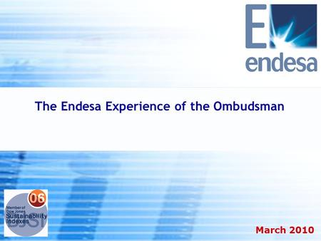 1H Results 2005 Strong growth in all businesses March 2010 The Endesa Experience of the Ombudsman.