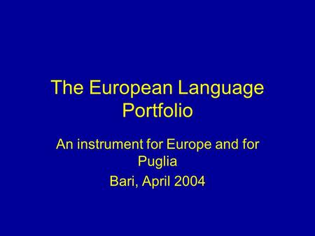 The European Language Portfolio An instrument for Europe and for Puglia Bari, April 2004.