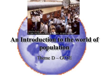 An Introduction to the world of population Theme D – GCSE.