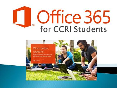  In partnership with Microsoft, CCRI now offers Office 365, a suite of online services, to all active CCRI students.  The Office 365 suite includes: