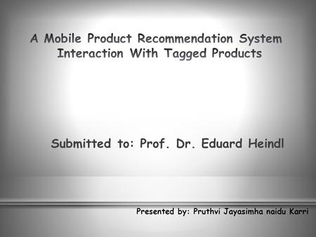 Submitted to: Prof. Dr. Eduard Heindl Presented by: Pruthvi Jayasimha naidu Karri.