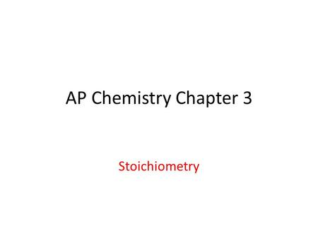AP Chemistry Chapter 3 Stoichiometry.