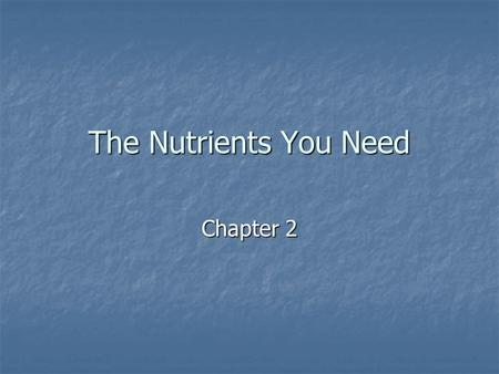 The Nutrients You Need Chapter 2. The Six Main Nutrients Carbohydrates Carbohydrates Fats Fats Proteins Proteins Vitamins Vitamins Minerals Minerals Water.