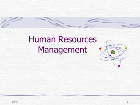10/031 Human Resources Management. 10/032 Two Perspectives  Individual: meaning, quality of worklife, vocation  Organizational: how manage people to.