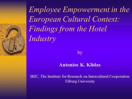 Employee Empowerment in the European Cultural Context: Findings from the Hotel Industry by Antonios K. Klidas IRIC, The Institute for Research on Intercultural.