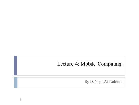 Lecture 4: Mobile Computing By D. Najla Al-Nabhan 1.