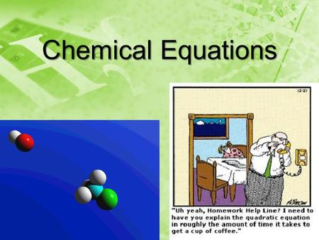 Chemical Equations. A Chemical Reaction Reactants Products Yields (produces)